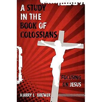 A Study in the Book of Colossians by Brewer & Harry L.
