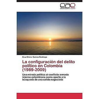La configuracin del delito poltico en Colombia 19892009 par Correa Restrepo Cruz Elvira