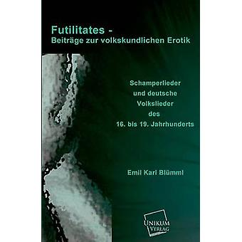 Futilitates  Beitrage Zur Volkskundlichen Erotik by Blumml & Emil Karl