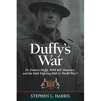 Duffy's War - Fr. Francis Duffy - Wild Bill Donovan - and the Irish Fi