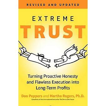 Extreme Trust - Turning Proactive Honesty and Flawless Execution into