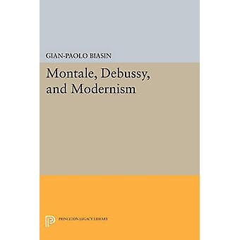 Montale - Debussy - and Modernism by Gian-Paolo Biasin - 978069160816