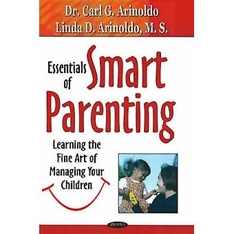 Essentials of Smart Parenting - Learning the Fine Art of Managing Your