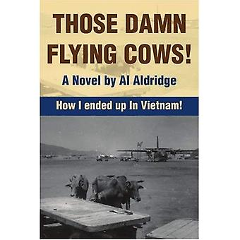 Those Damn Flying Cows!: How I Ended Up in Vietnam!