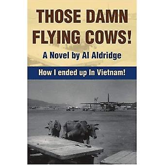 Die verdomde vliegen koeien!: hoe ik beëindigde omhoog in Vietnam!
