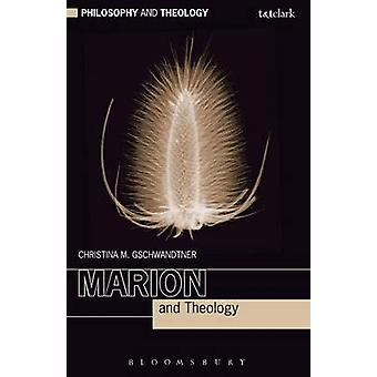 Marion and Theology by Gschwandtner & Christina M.