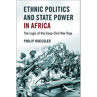 Ethnische Politik und Staatsmacht in Afrika von Philip Roessler