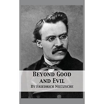 Beyond Good and Evil Prelude to a Philosophy of the Future by Nietzsche & Friedrich
