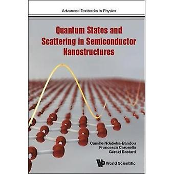 Quantum States and Scattering in Semiconductor Nanostructures by NDEBEKABANDOU & CAMILLE