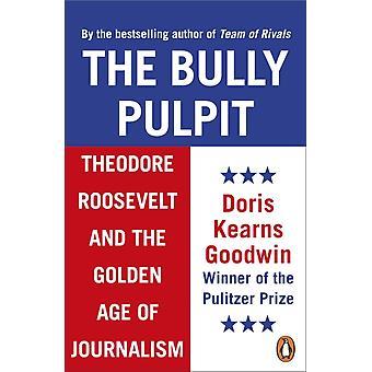 Bully Pulpit by Doris Kearns Goodwin