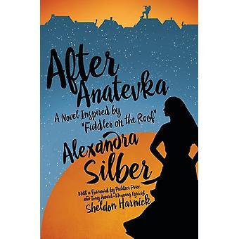 Efter Anatevka en roman inspirerad av Fiddler på taket av Alexandra Silber & förord av Sheldon Harnick