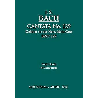 Cantata No.129. Gelobet sie der Herr Mein Gott BWV 129 Vocal score by Bach & Johann Sebastian