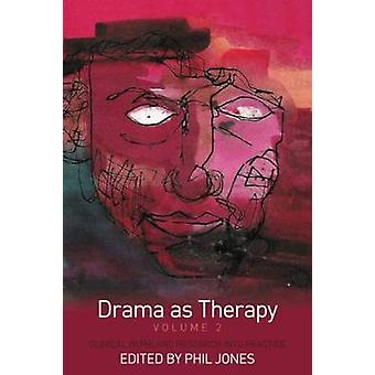 Drama as Therapy Volume 2 by Edited by Phil Jones
