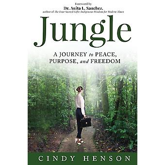 Jungle A Journey to Peace Purpose and Freedom by Henson & Cindy
