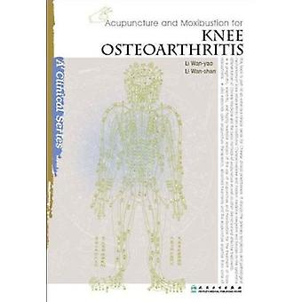 Acupuncture and Moxibustion for Knee Osteoarthritis by Li Wan-Yao - L