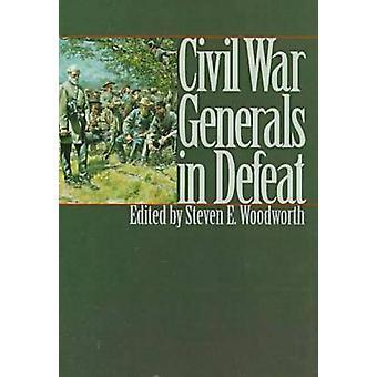 Borgerkrigen generaler i nederlag av Woodworth & Steven E.
