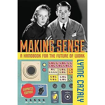 Making Sense  A Handbook for the Future of Work by Cazaly & Lynne