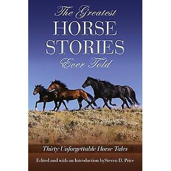 Greatest Horse Stories Ever Told Thirty Unforgettable Horse Tales First Edition by Price & Steven