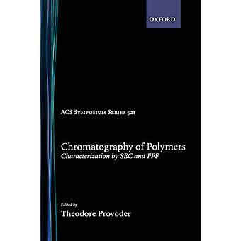 Chromatography of Polymers Characterization by SEC and Fff by Provder & Theodore