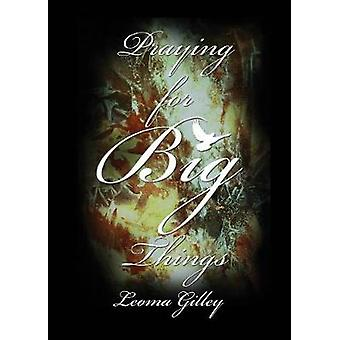 Praying for BIG Things The Issues in our World by Gilley & Lomea G