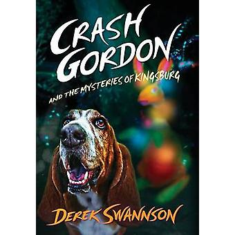 Crash Gordon and the Mysteries of Kingsburg by Swannson & Derek
