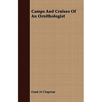 Camps And Cruises Of An Ornithologist by Chapman & Frank M
