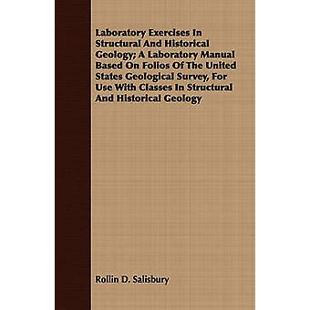 Laboratory Exercises In Structural And Historical Geology A Laboratory Manual Based On Folios Of The United States Geological Survey For Use With Classes In Structural And Historical Geology by Salisbury & Rollin D.