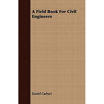 A Field Book For Civil Engineers by Carhart & Daniel