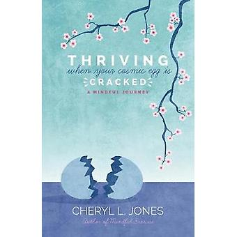 Thriving When Your Cosmic Egg is Cracked A Mindful Journey by Jones & Cheryl L.