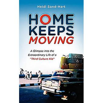 Home Keeps Moving A Glimpse Into the Extraordinary Life of a Third Culture Kid by SandHart & Heidi