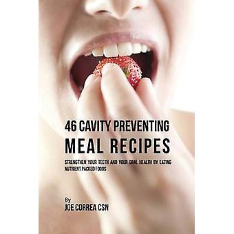 46 Cavity Preventing Meal Recipes Strengthen Your Teeth and Your Oral Health by Eating Nutrient Packed Foods by Correa & Joe