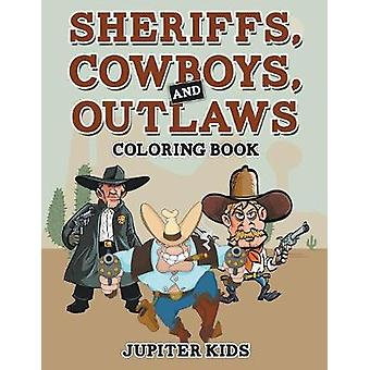 Sheriffs Cowboys and Outlaws Coloring Book by Jupiter Kids