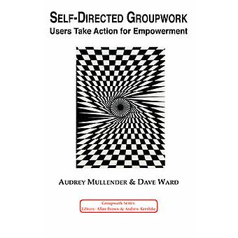 SelfDirected Groupwork Users Take Action for Empowerment by Mullender & A.