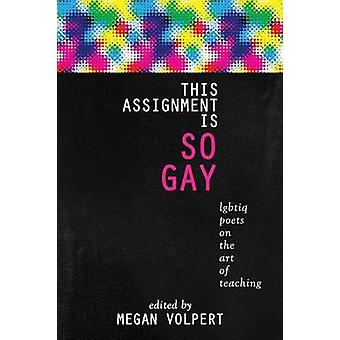 This Assignment Is So Gay Lgbtiq Poets on the Art of Teaching by Volpert & Megan