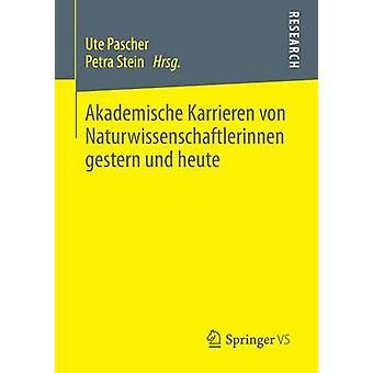 Akademische Karrieren Von Naturwissenschaftlerinnen Gestern Und Heute by Pascher & Ute