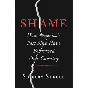 Shame How Americas Past Sins Have Polarized Our Country by Steele & Shelby