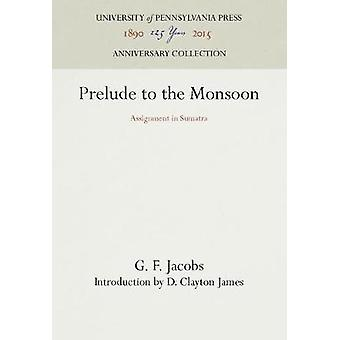 Prelude to the Monsoon by Jacobs & G. F.