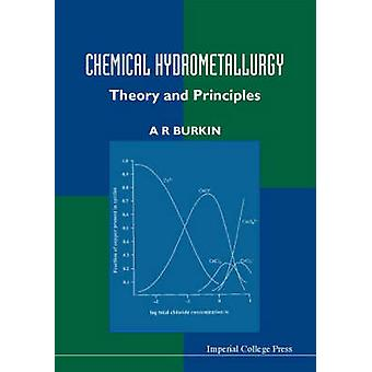 CHEMICAL HYDROMETALLURGY THEORY AND PRINCIPLES by Burkin & A R
