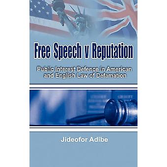 Free Speech V Reputation Public Interest Defence in American and English Law of Defamation by Adibe & Jideofor Patrick