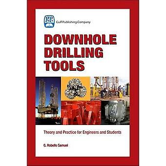 Downhole Drilling Tools Theory and Practice for Engineers and Students by Samuel & G. Robello