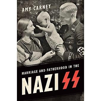 Marriage and Fatherhood in the Nazi SS by Carney & Amy