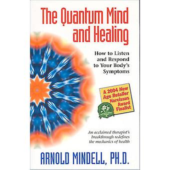 The Quantum Mind and Healing - How to Listen and Respond to Your Body'
