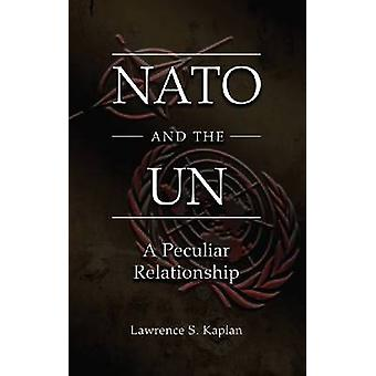 NATO and the UN - A Peculiar Relationship by Lawrence S. Kaplan - 9780