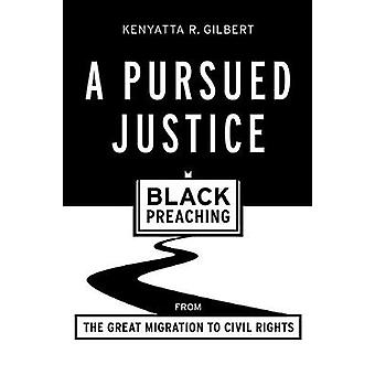 A Pursued Justice - Black Preaching from the Great Migration to Civil
