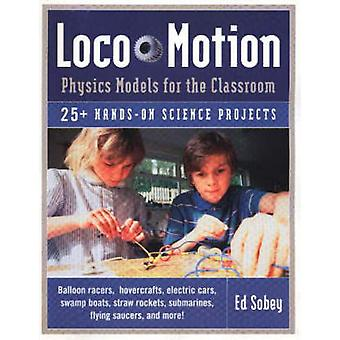 Loco-Motion - Physics Models for the Classroom by Ed Sobey - 978156976