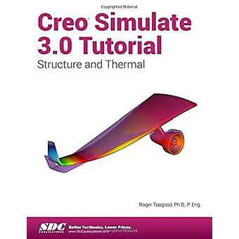 Creo Simulate 3.0 Tutorial by Toogood - Roger - 9781585039876 Book