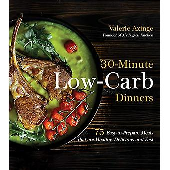 30-Minute Low-Carb Dinners - 75 Easy-to-Prepare Meals That are Healthy
