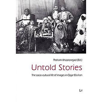 Untold Stories - The Socio-Cultural Life of Images in Qajar Era Iran b