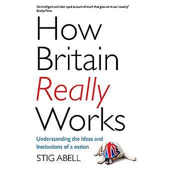 Comment vraiment fonctionne de la Grande-Bretagne - comprendre les idées et les Institutions de