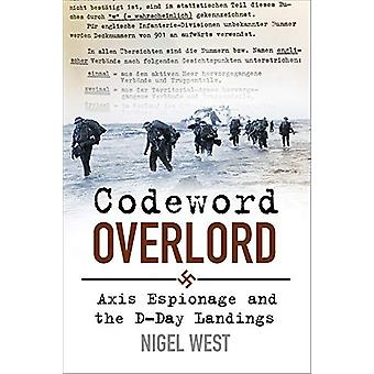Codeword Overlord - Axis Espionage and the D-Day Landings by Nigel Wes